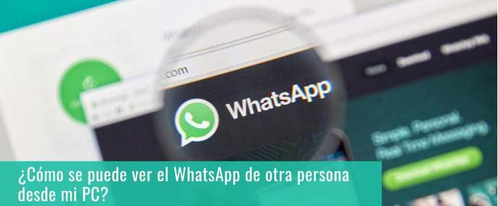 ¿Cómo se puede ver el WhatsApp de otra persona desde mi PC?