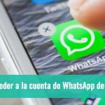 3 formas de acceder a la cuenta de WhatsApp de otra persona